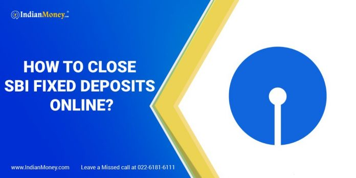 How to Close SBI Fixed Deposits Online